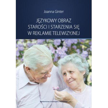Językowy obraz starości i starzenia się w reklamie telewizyjnej