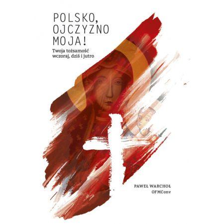 Polsko, Ojczyzno moja! Twoja tożsamość wczoraj...
