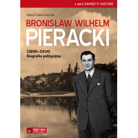 Bronisław Wilhelm Pieracki (1895-1934) Biografia polityczna