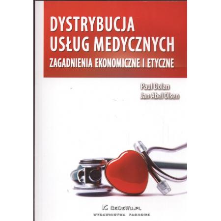 Dystrybucja usług medycznych. Zagadnienia ekonomiczne i etyczne