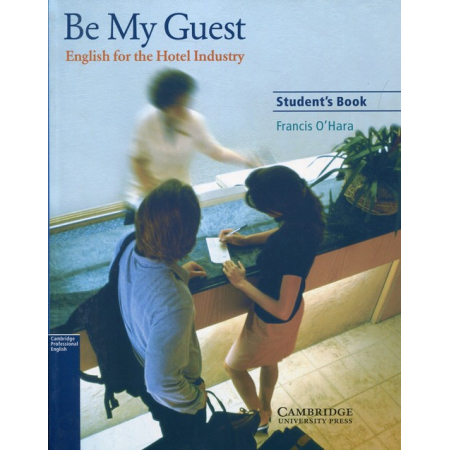 Be My Guest English for the Hotel Industry Student's Book