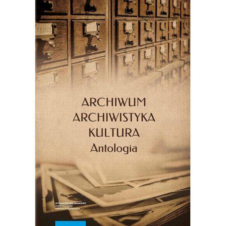 Archiwum - archiwistyka - kultura. Antologia