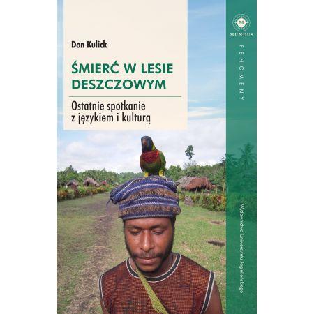 Śmierć w lesie deszczowym. Ostatnie spotkanie z językiem i kulturą