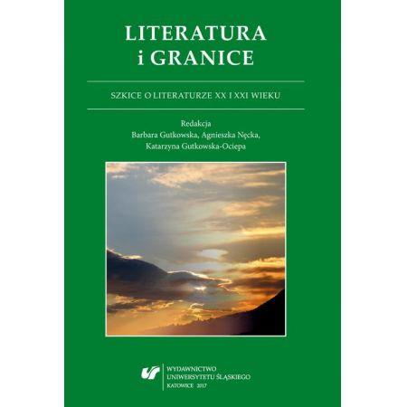 Literatura i granice. Szkice o literaturze XX i XXI wieku
