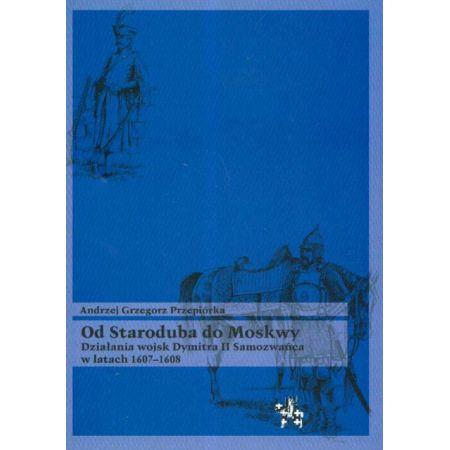Od Staroduba do Moskwy Działania wojsk Dymitra II Samozwańca w latach 1607-1608