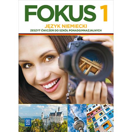 Fokus 1. Język nimiecki. Zeszyt ćwiczeń dla liceum i technikum, cz. 1. Zakres Podstawowy