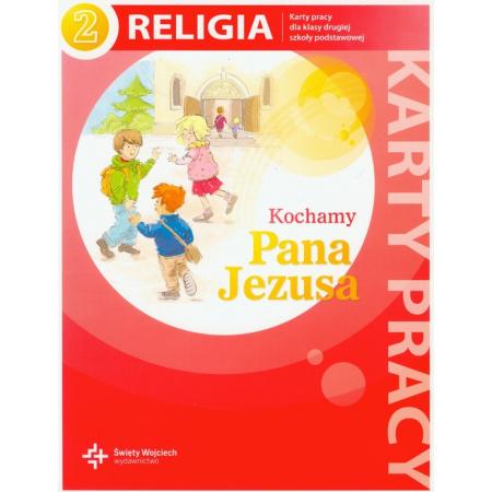 Kochamy Pana Jezusa. Karty pracy do religii do klasy 2 szkoły podstawowej