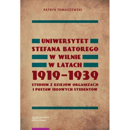 Uniwersytet Stefana Batorego w Wilnie w latach 1919-1939. Studium z dziejów organizacji i postaw ideowych studentów