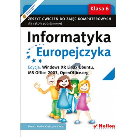 Informatyka Europejczyka 6 Zeszyt ćwiczeń Edycja Windows XP Linux Ubuntu MS Office 2003 OpenOffice.org