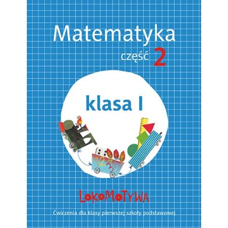 Lokomotywa 1. Matematyka. Część 2. Ćwiczenia do klasy 1