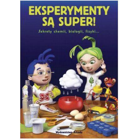 Eksperymenty są super! Sekrety chemii, biologii, fizyki...