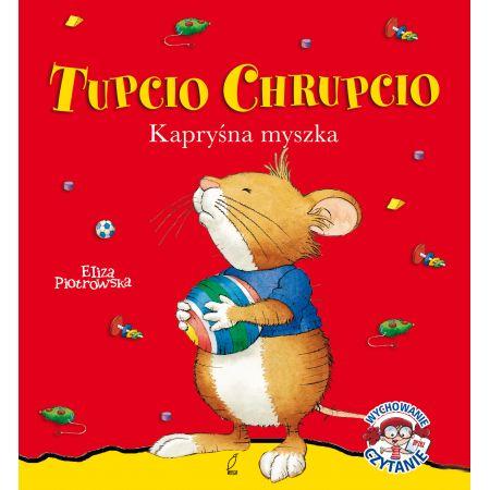 Kapryśna myszka Tupcio Chrupcio wyd. 3