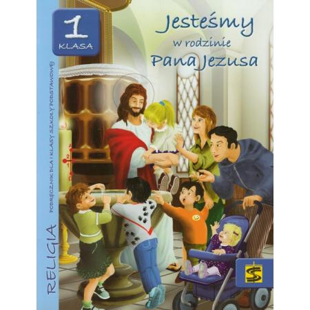 Jesteśmy w rodzinie Pana Jezusa. Klasa 1. Podręcznik