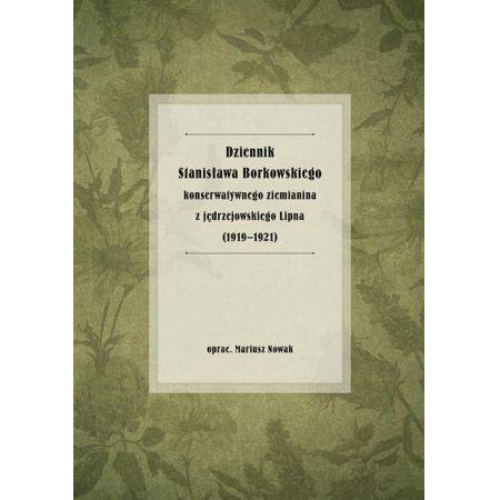 Dziennik Stanisława Borkowskiego konserwatywnego ziemianina z jędrzejowskiego Lipna (1919-1921)