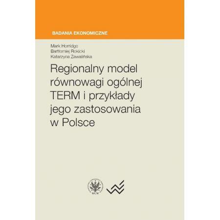 Regionalny model równowagi ogólnej TERM i przykłady jego zastosowania w Polsce