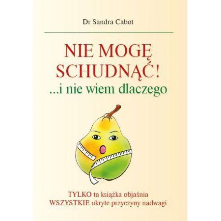 Nie mogę schudnąć! i nie wiem dlaczego (Sandra Dr Cabot) książka w księgarni sunela.eu