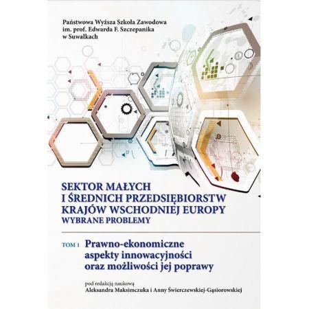 Sektor małych i średnich przedsiębiorstw krajów Wschodniej Europy: wybrane problemy. T. 1. Prawno-ekonomiczne aspekty innowacyjności oraz możliwości jej poprawy