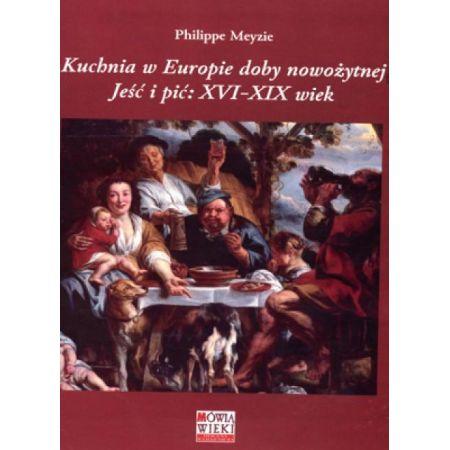 Kuchnia W Europie Doby Nowozytnej Xvi Xix Wiek Philippe Meyzie
