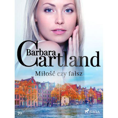 Miłość czy fałsz - Ponadczasowe historie miłosne Barbary Cartland