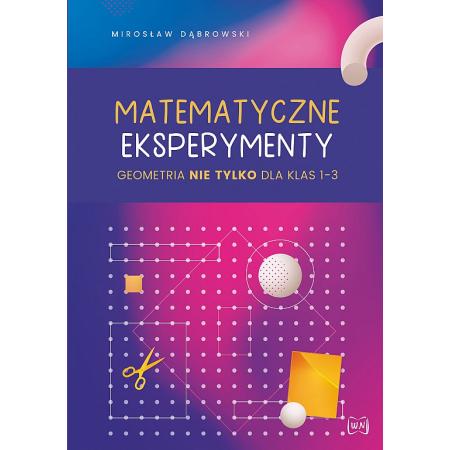Matematyczne eksperymenty. Geometria nie tylko..