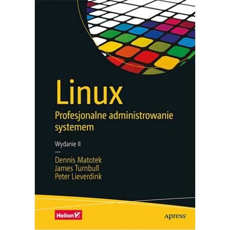 Linux. Profesjonalne administrowanie systemem