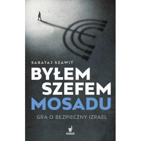 Byłem szefem Mosadu. Gra o bezpieczny Izrael