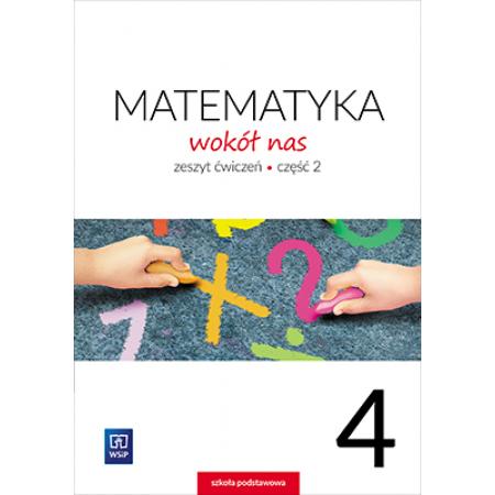 Matematyka wokół nas. Klasa 4. Zeszyt ćwiczeń Część 2. Szkoła podstawowa
