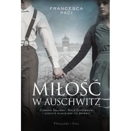 Miłość w Auschwitz. Edward Galiński, Mala Zimetbaum i uczucie silniejsze od śmierci