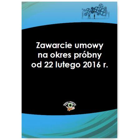 Zawarcie umowy na okres próbny od 22 lutego 2016 r.