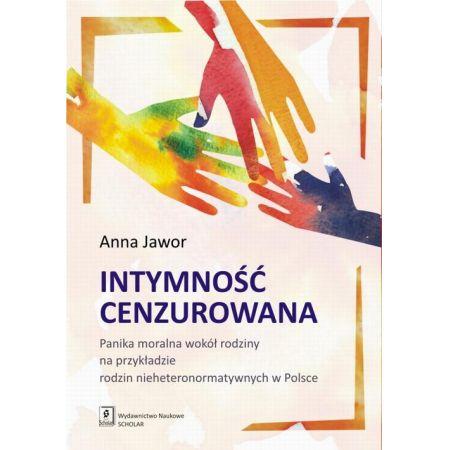 Intymność cenzurowana. Panika moralna wokół rodziny na przykładzie rodzin nieheteronormatywnych w Polsce
