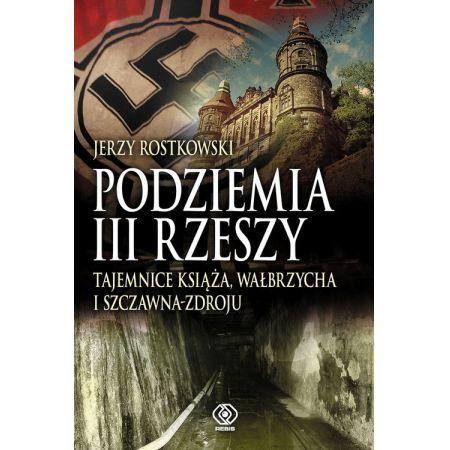 Podziemia III Rzeszy. Tajemnice Książa...