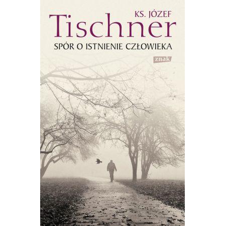 Spór o istnienie człowieka - ks. Józef Tischner