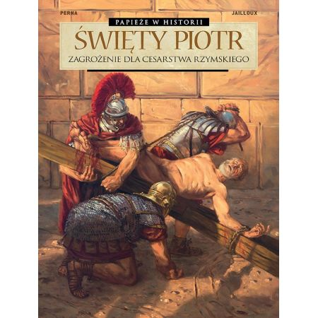 Papieże w historii. Święty Piotr. Zagrożenie dla Cesarstwa Rzymskiego